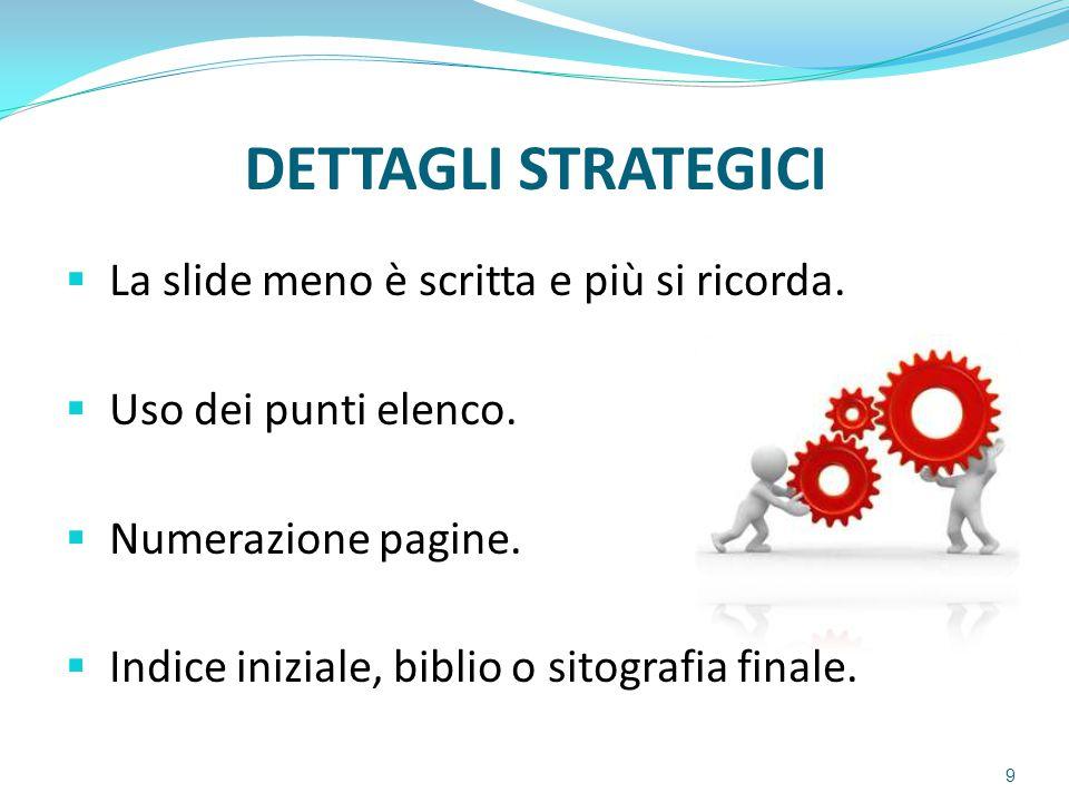 DETTAGLI STRATEGICI La slide meno è scritta e più si ricorda.