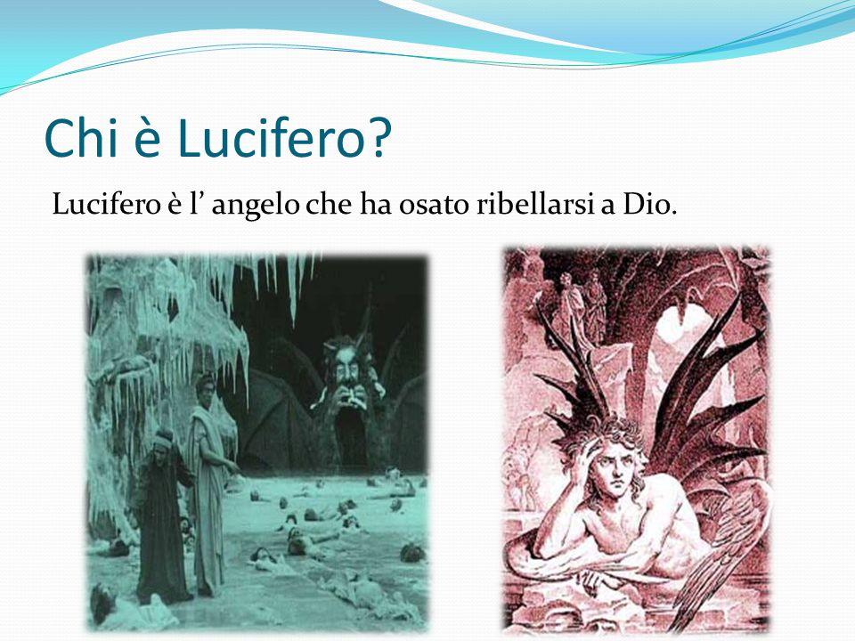 Chi è Lucifero Lucifero è l' angelo che ha osato ribellarsi a Dio.