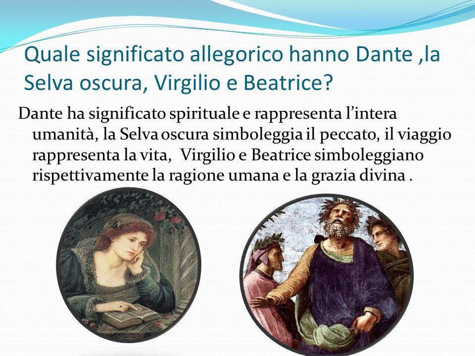 Quale significato allegorico hanno Dante ,la Selva oscura, Virgilio e Beatrice
