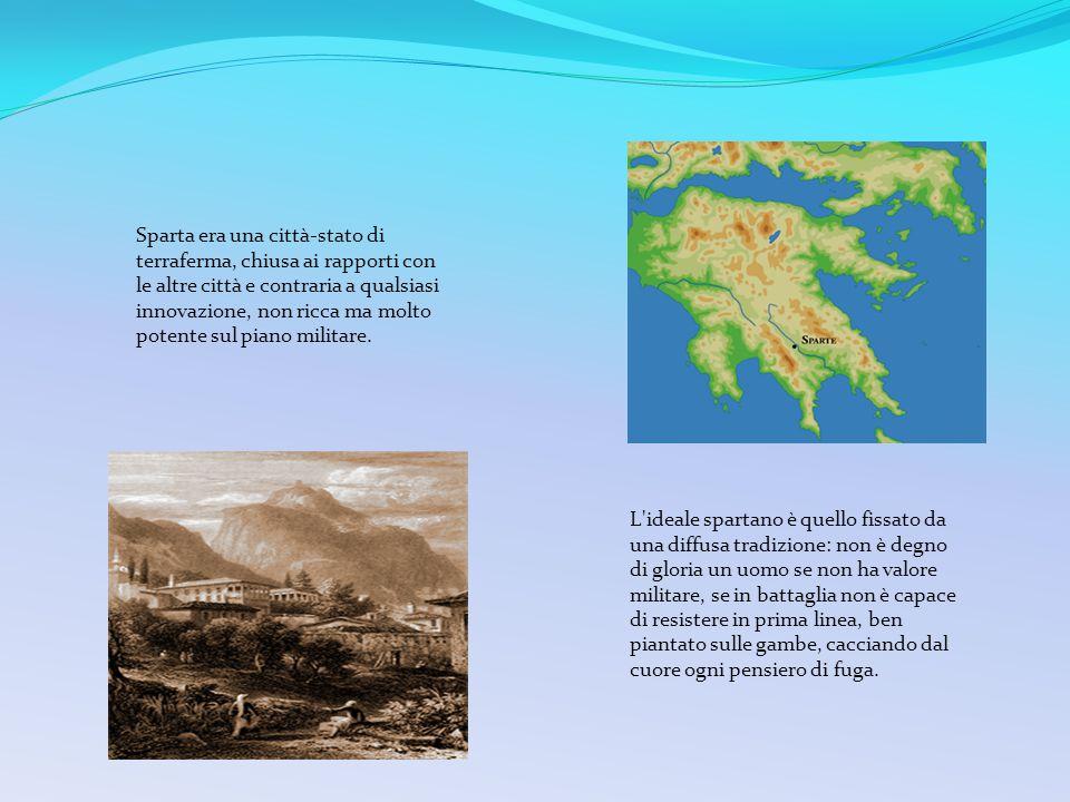Sparta era una città-stato di terraferma, chiusa ai rapporti con le altre città e contraria a qualsiasi innovazione, non ricca ma molto potente sul piano militare.