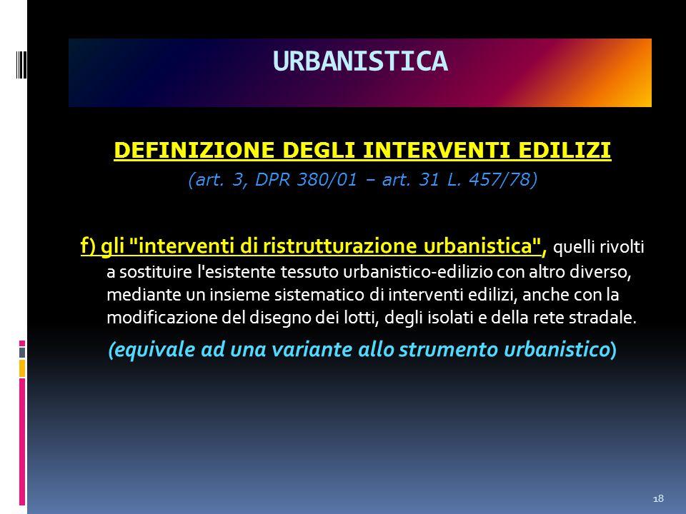 URBANISTICA DEFINIZIONE DEGLI INTERVENTI EDILIZI. (art. 3, DPR 380/01 – art. 31 L. 457/78)