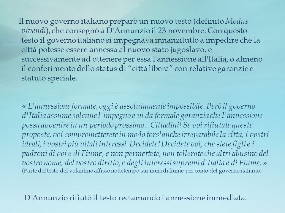 D Annunzio rifiutò il testo reclamando l annessione immediata.