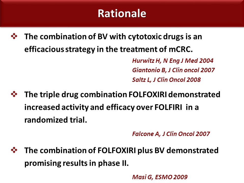 Rationale Hurwitz H, N Eng J Med 2004 Falcone A, J Clin Oncol 2007