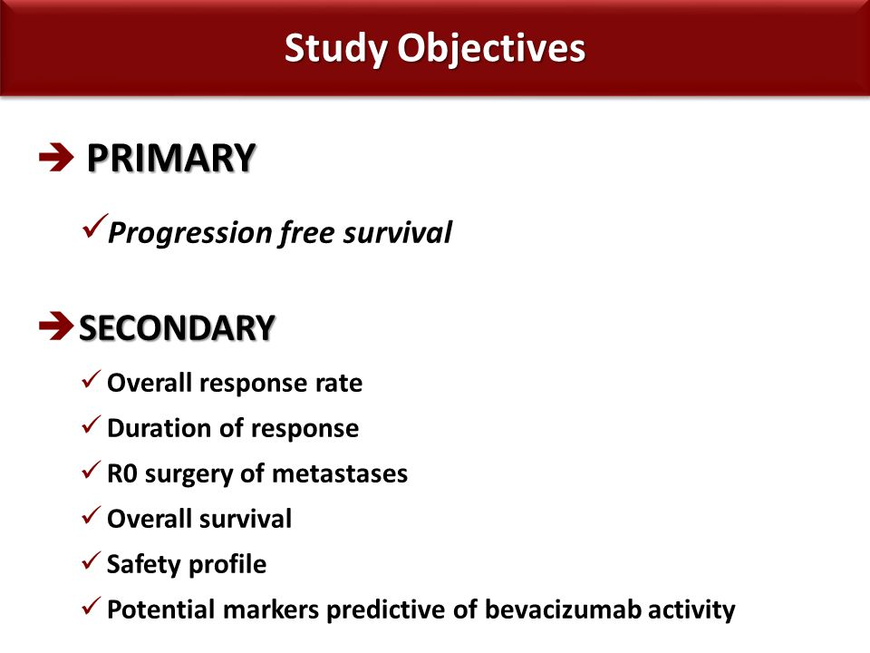 Study Objectives  PRIMARY Progression free survival SECONDARY