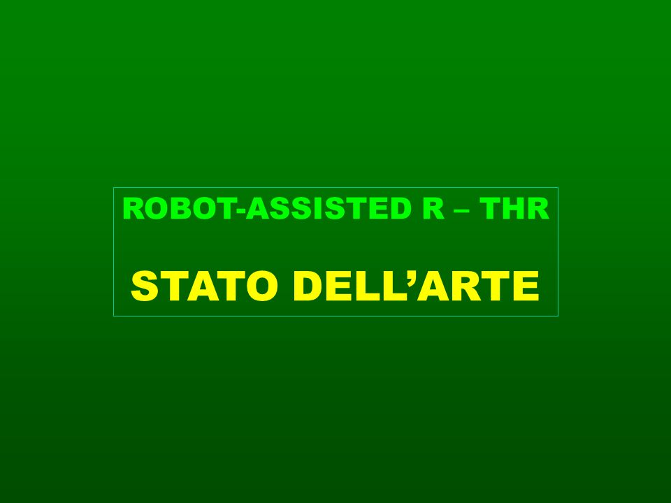 ROBOT-ASSISTED R – THR STATO DELL'ARTE