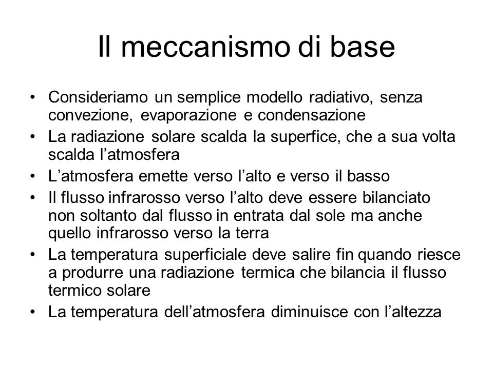 Il meccanismo di base Consideriamo un semplice modello radiativo, senza convezione, evaporazione e condensazione.