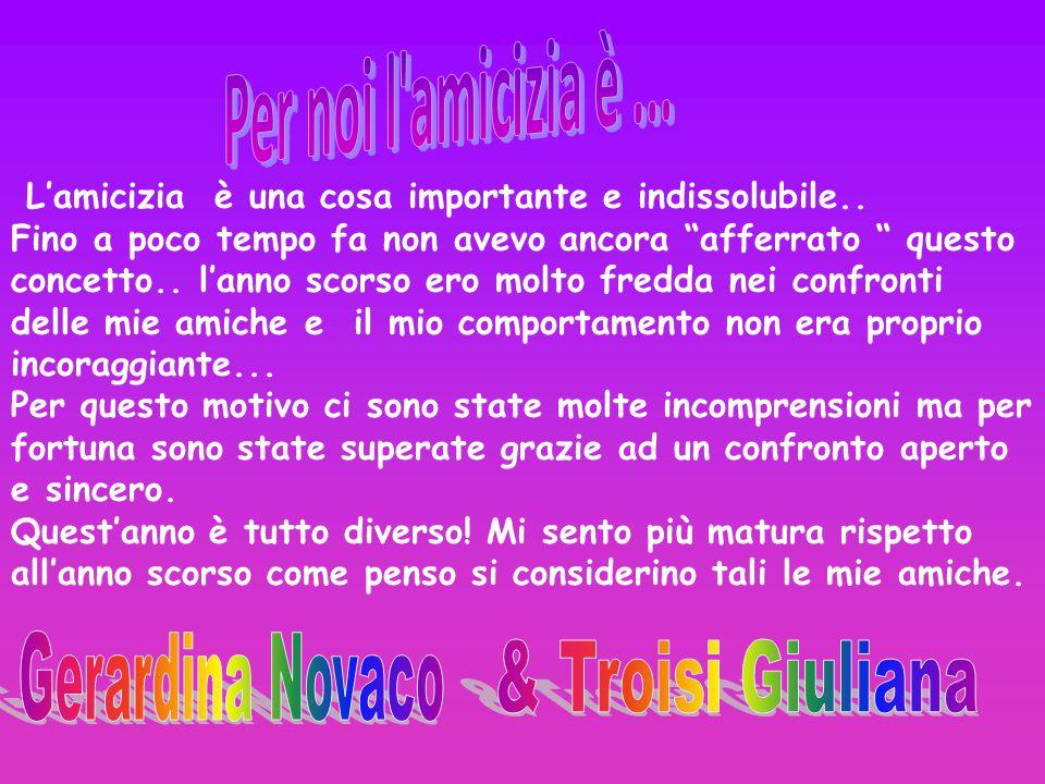 Per noi l amicizia è ... Gerardina Novaco & Troisi Giuliana