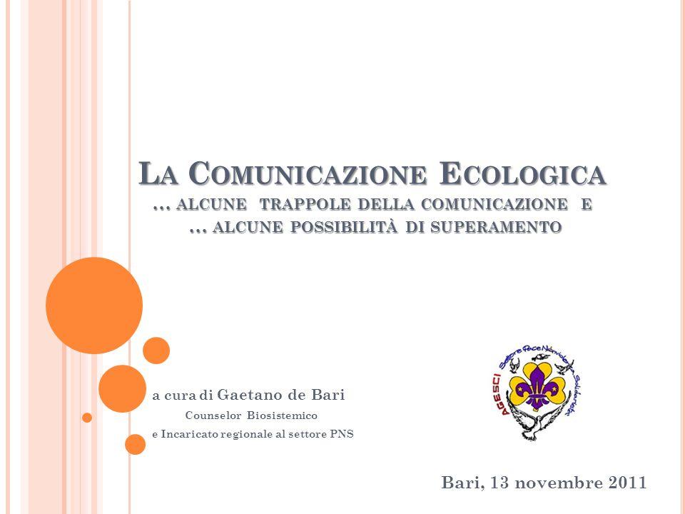 La Comunicazione Ecologica … alcune trappole della comunicazione e … alcune possibilità di superamento