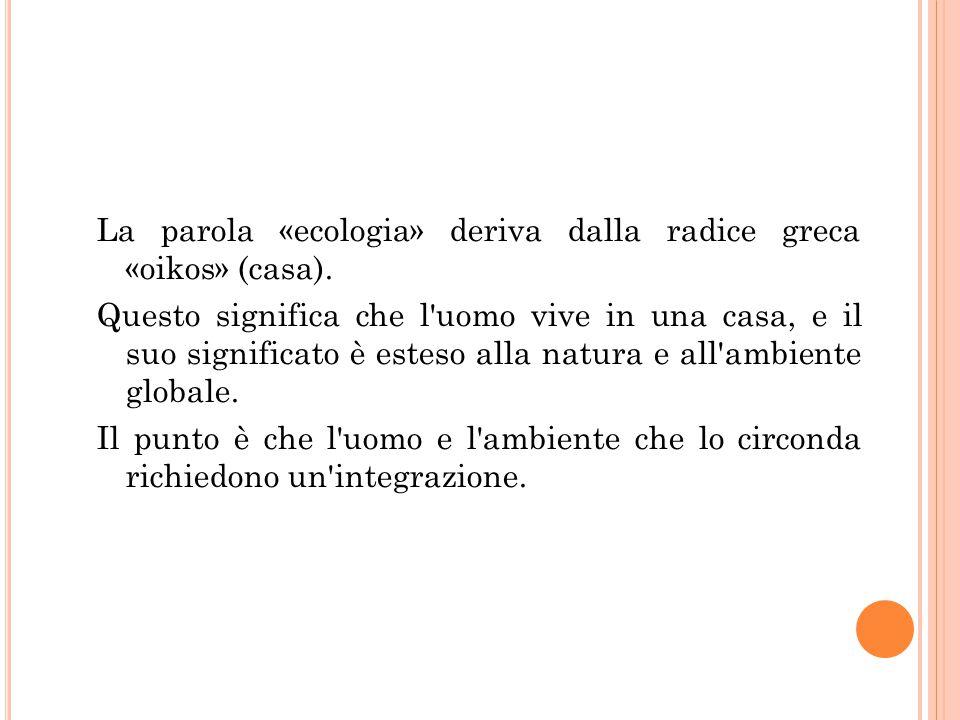 La parola «ecologia» deriva dalla radice greca «oikos» (casa).
