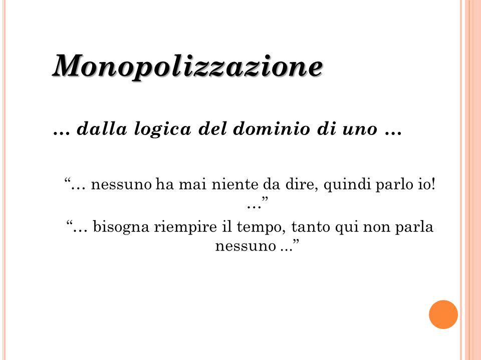 Monopolizzazione … dalla logica del dominio di uno …