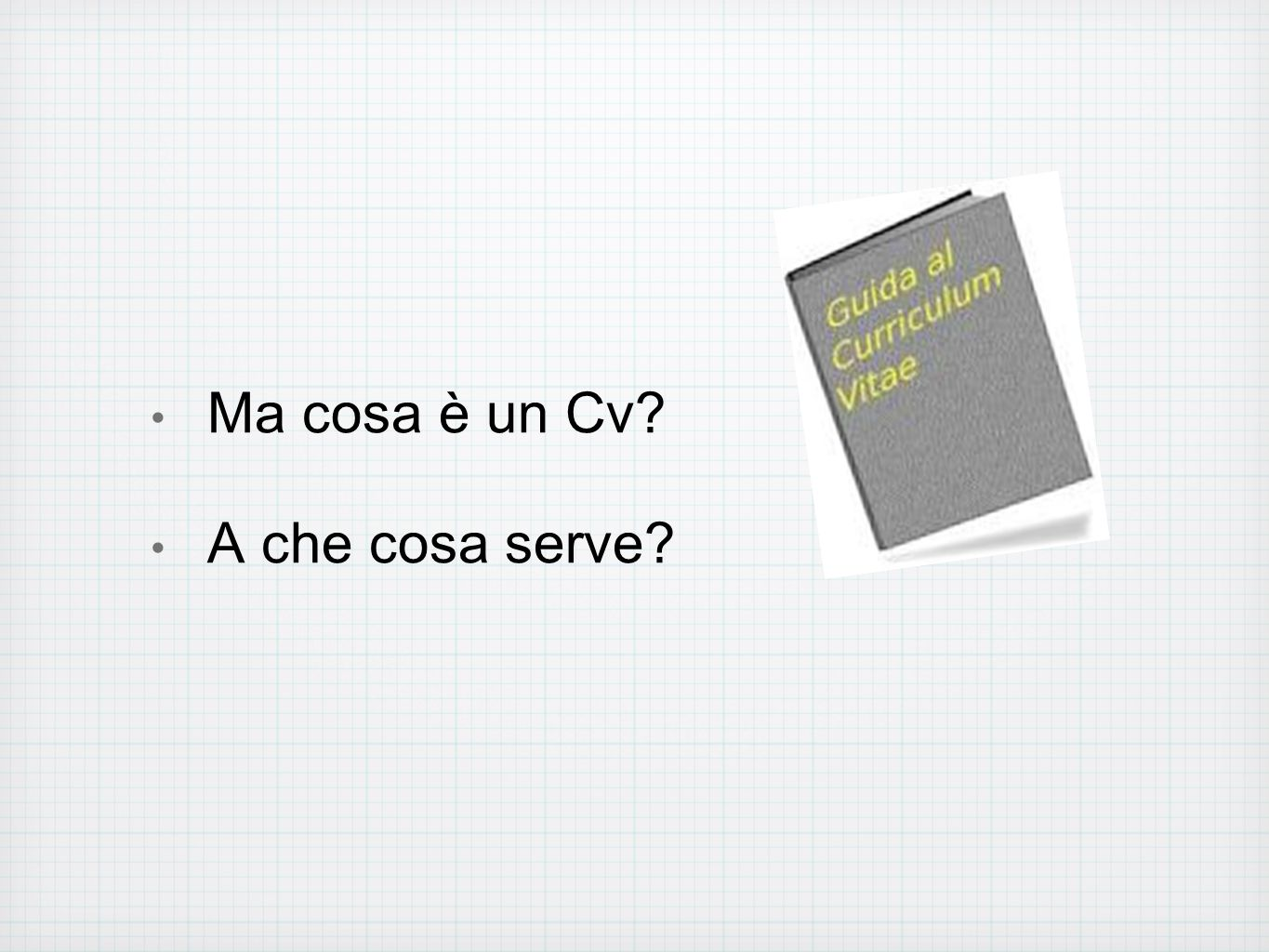 Ma cosa è un Cv A che cosa serve