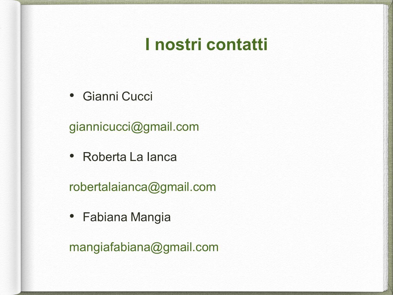 I nostri contatti Gianni Cucci giannicucci@gmail.com Roberta La Ianca
