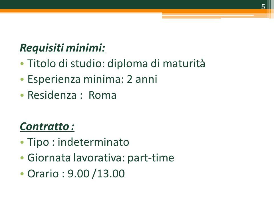 Requisiti minimi: Titolo di studio: diploma di maturità. Esperienza minima: 2 anni. Residenza : Roma.