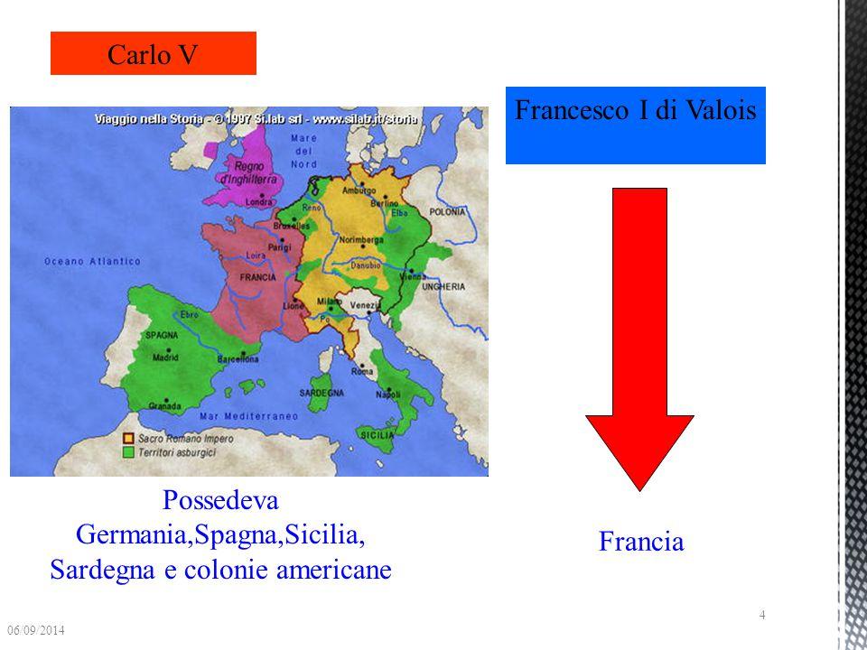 Possedeva Germania,Spagna,Sicilia, Sardegna e colonie americane