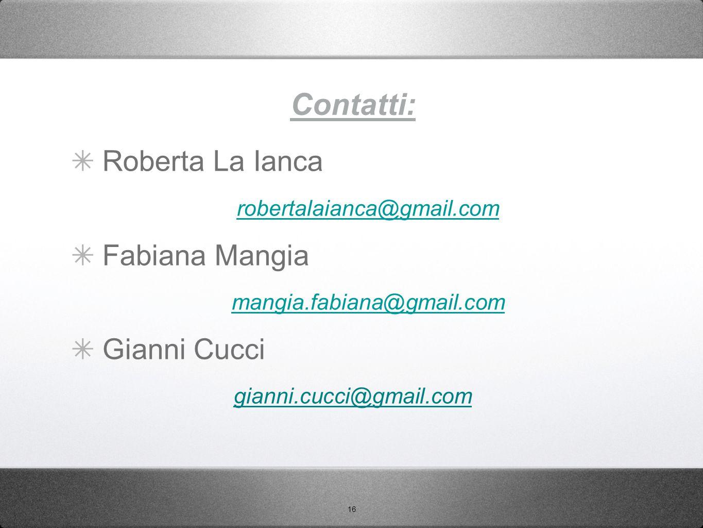 Contatti: Roberta La Ianca Fabiana Mangia Gianni Cucci
