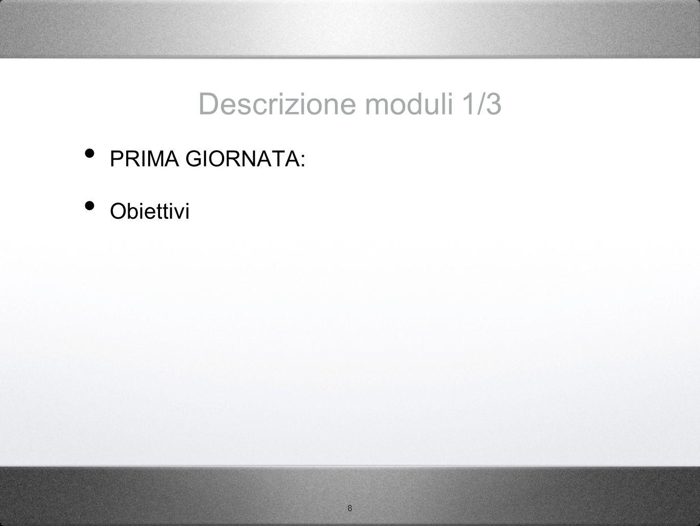 Descrizione moduli 1/3 PRIMA GIORNATA: Obiettivi