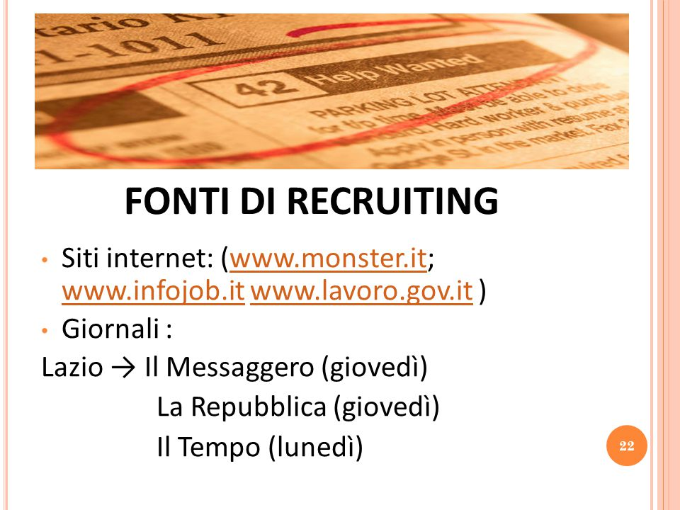 FONTI DI RECRUITING Siti internet: (www.monster.it; www.infojob.it www.lavoro.gov.it ) Giornali :