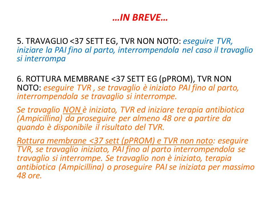 …IN BREVE… 5. TRAVAGLIO <37 SETT EG, TVR NON NOTO: eseguire TVR, iniziare la PAI fino al parto, interrompendola nel caso il travaglio si interrompa.