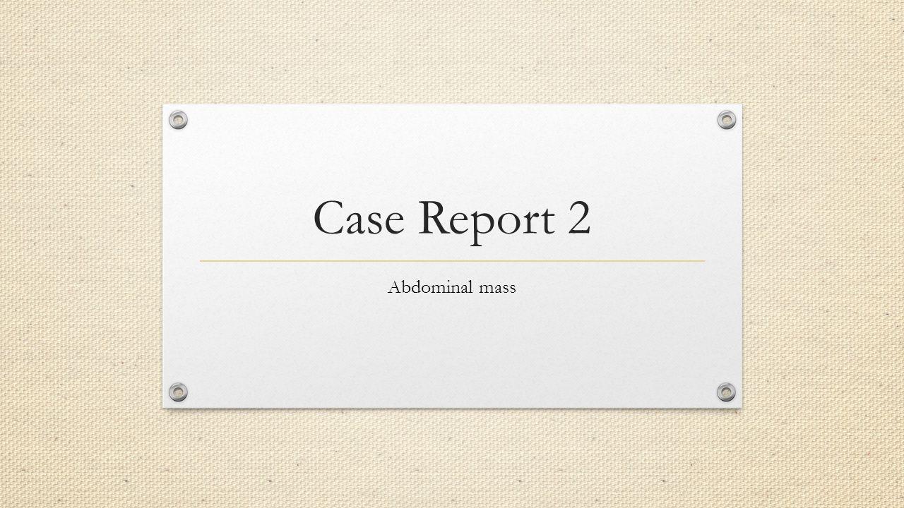 Case Report 2 Abdominal mass