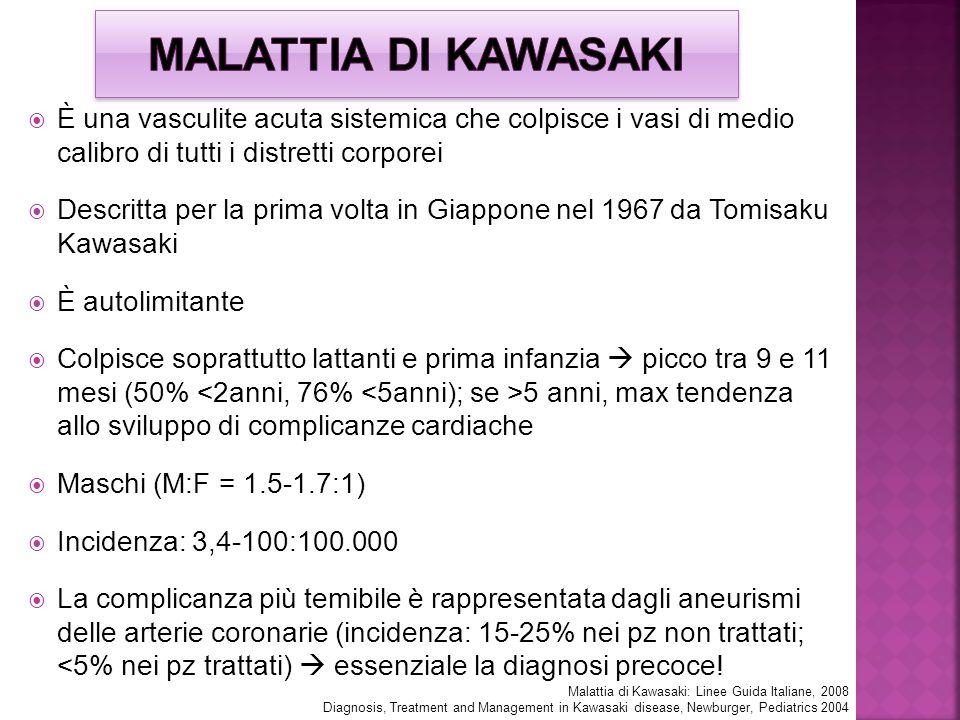 MALATTIA DI KAWASAKI È una vasculite acuta sistemica che colpisce i vasi di medio calibro di tutti i distretti corporei.
