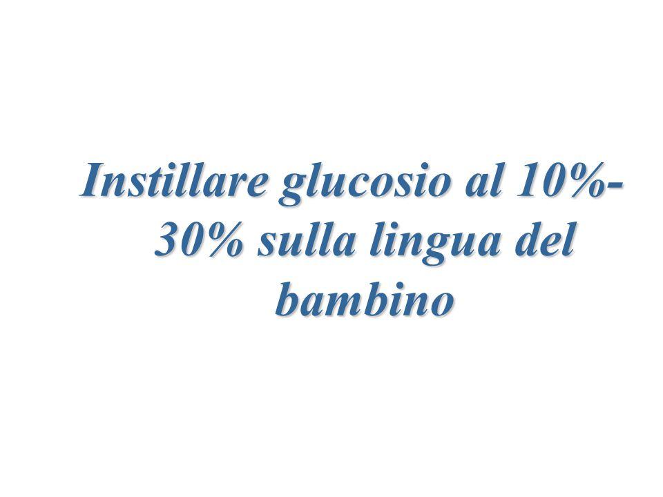 Instillare glucosio al 10%-30% sulla lingua del bambino