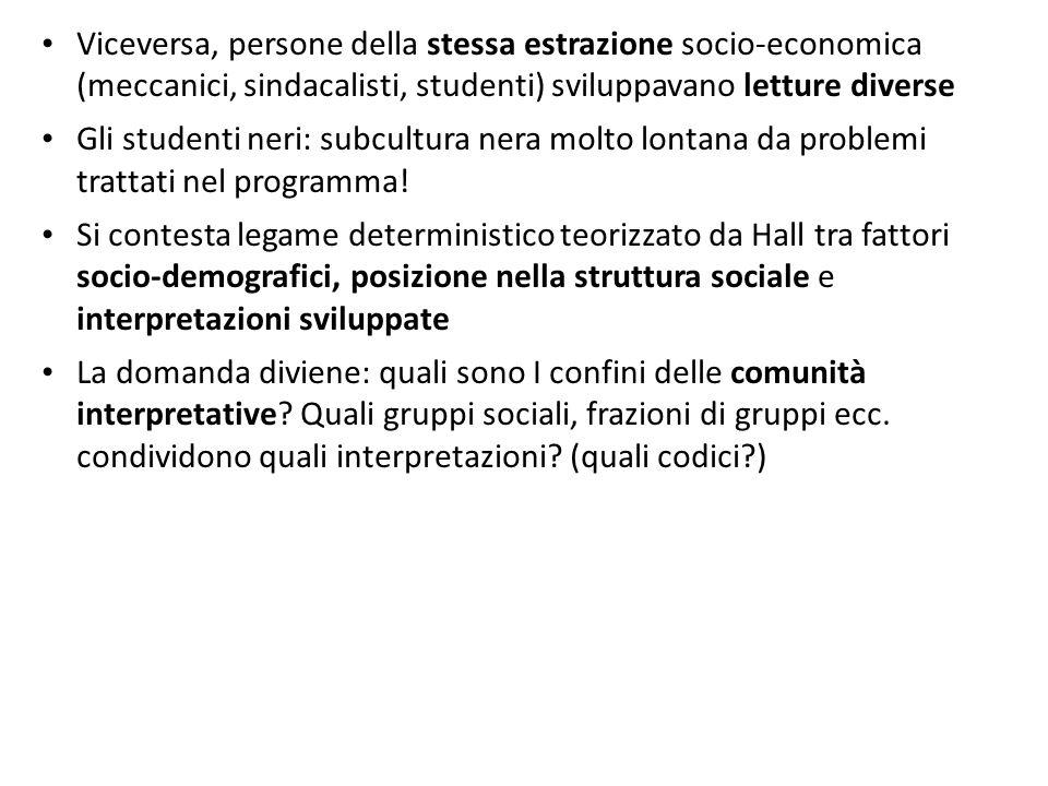Viceversa, persone della stessa estrazione socio-economica (meccanici, sindacalisti, studenti) sviluppavano letture diverse