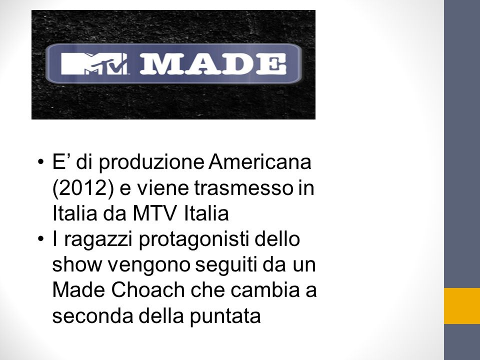 E' di produzione Americana (2012) e viene trasmesso in Italia da MTV Italia