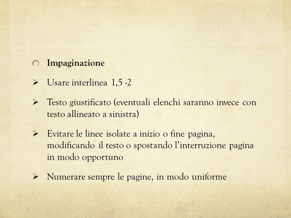 Impaginazione Usare interlinea 1,5 -2. Testo giustificato (eventuali elenchi saranno invece con testo allineato a sinistra)