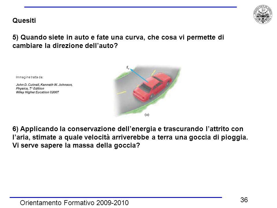 Quesiti 5) Quando siete in auto e fate una curva, che cosa vi permette di cambiare la direzione dell'auto
