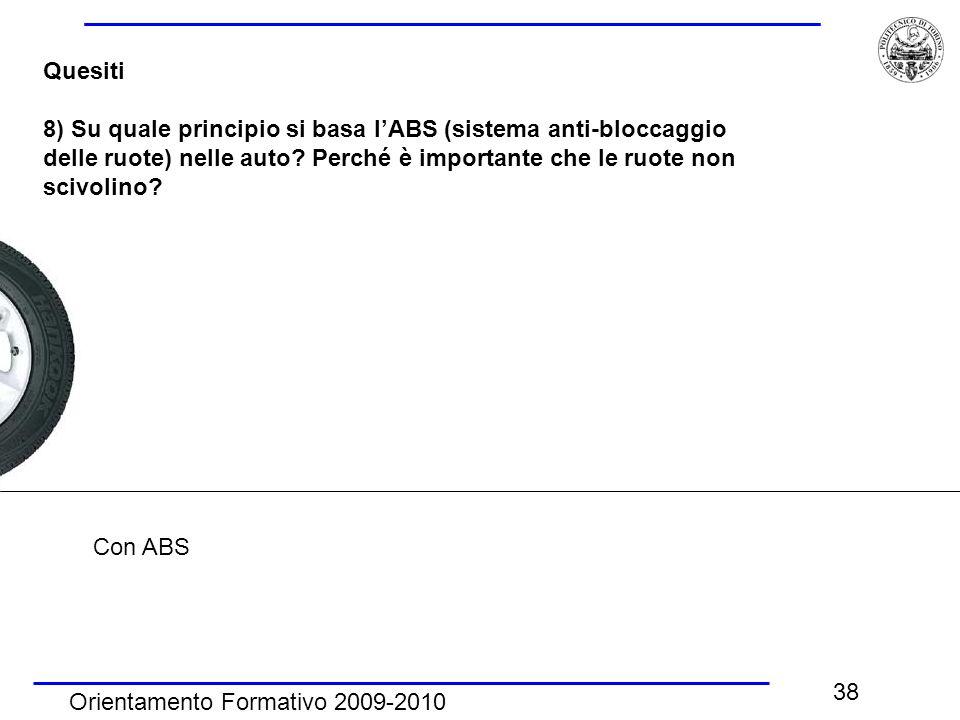 Quesiti 8) Su quale principio si basa l'ABS (sistema anti-bloccaggio delle ruote) nelle auto Perché è importante che le ruote non scivolino