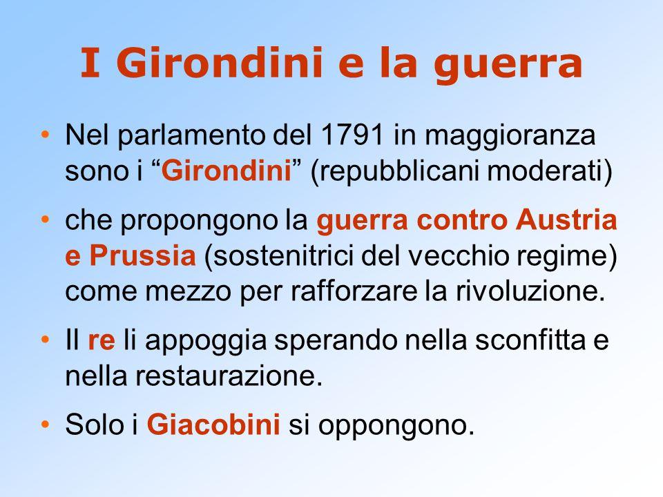 I Girondini e la guerra Nel parlamento del 1791 in maggioranza sono i Girondini (repubblicani moderati)