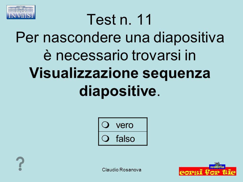 Test n. 11 Per nascondere una diapositiva è necessario trovarsi in Visualizzazione sequenza diapositive.