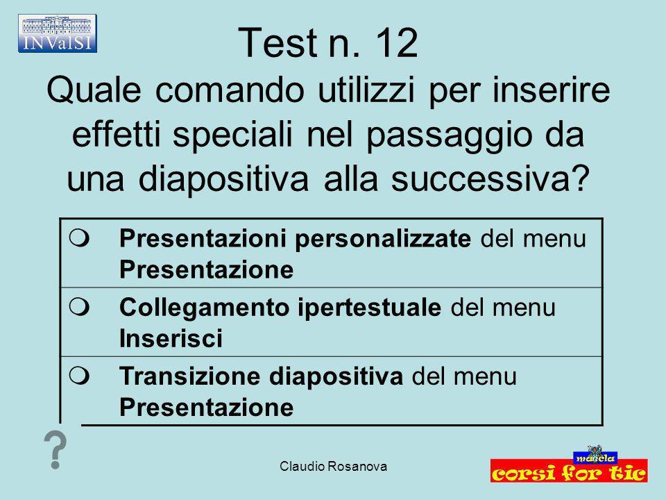 Test n. 12 Quale comando utilizzi per inserire effetti speciali nel passaggio da una diapositiva alla successiva