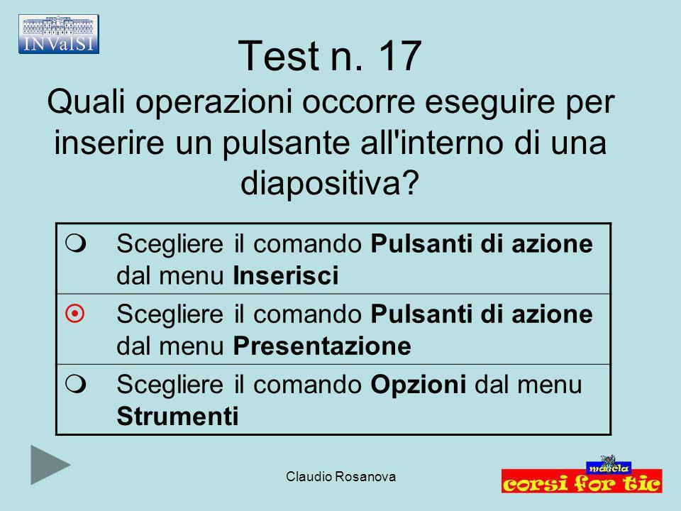 Test n. 17 Quali operazioni occorre eseguire per inserire un pulsante all interno di una diapositiva