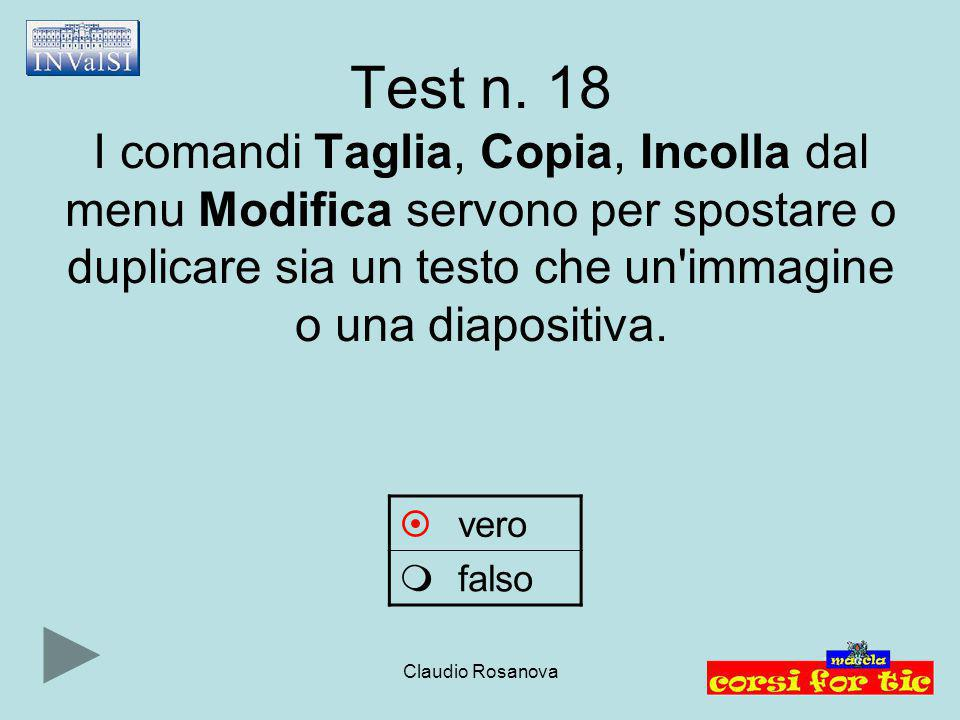 Test n. 18 I comandi Taglia, Copia, Incolla dal menu Modifica servono per spostare o duplicare sia un testo che un immagine o una diapositiva.