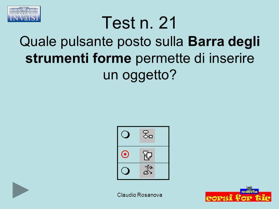 Test n. 21 Quale pulsante posto sulla Barra degli strumenti forme permette di inserire un oggetto