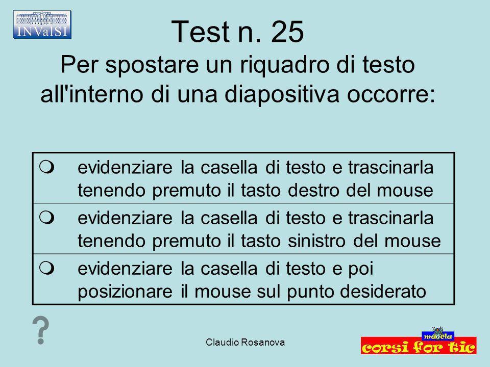 Test n. 25 Per spostare un riquadro di testo all interno di una diapositiva occorre:
