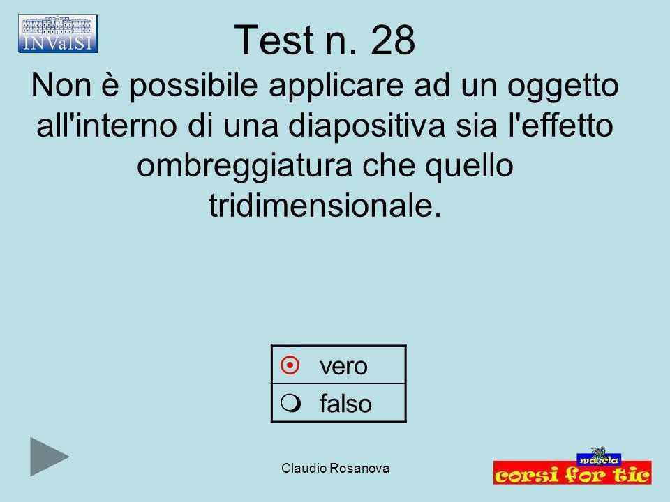 Test n. 28 Non è possibile applicare ad un oggetto all interno di una diapositiva sia l effetto ombreggiatura che quello tridimensionale.
