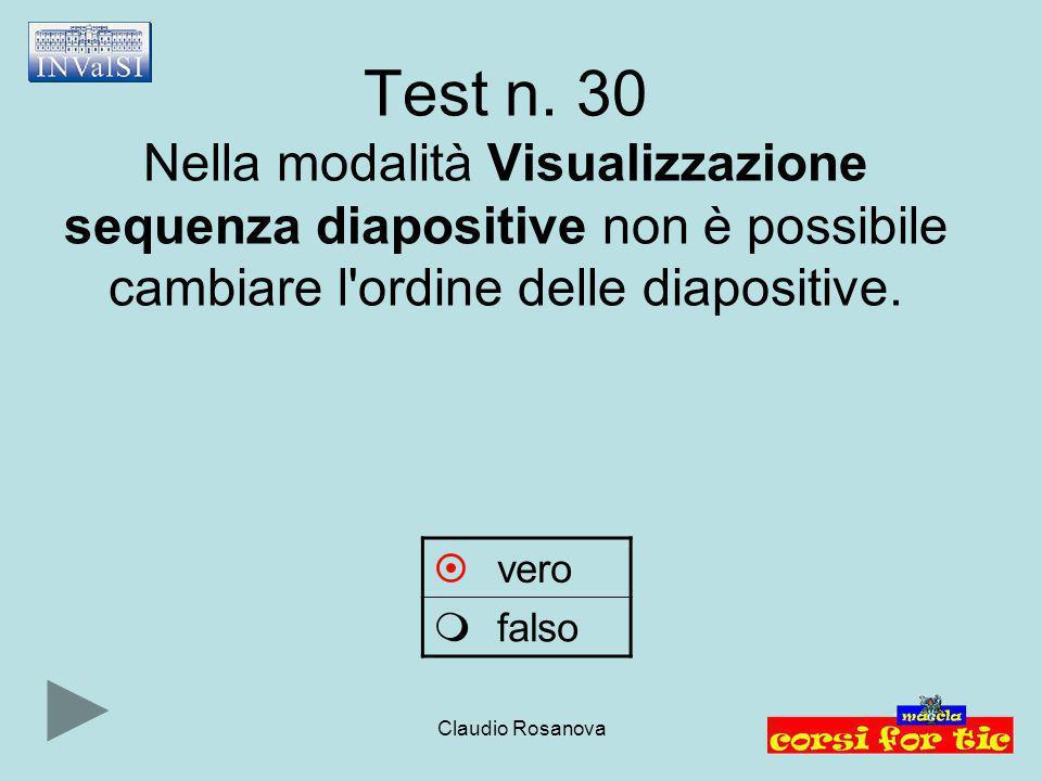 Test n. 30 Nella modalità Visualizzazione sequenza diapositive non è possibile cambiare l ordine delle diapositive.