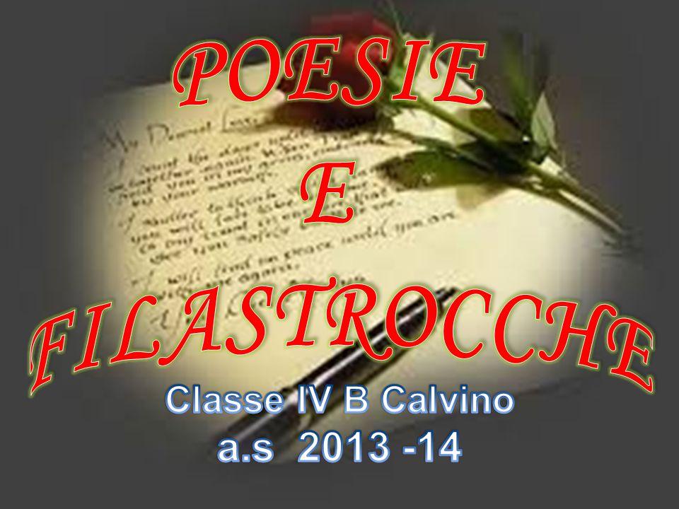 POESIE E FILASTROCCHE Classe IV B Calvino a.s 2013 -14