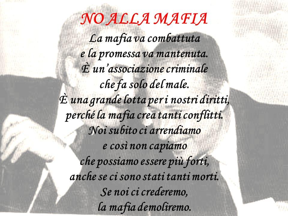 NO ALLA MAFIA La mafia va combattuta e la promessa va mantenuta.