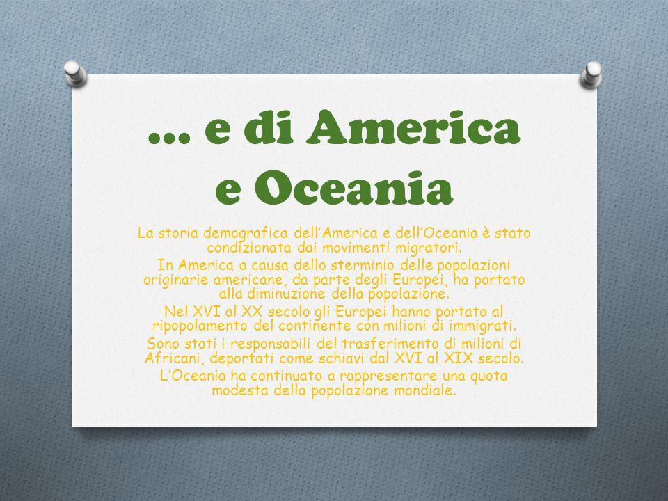 … e di America e Oceania La storia demografica dell'America e dell'Oceania è stato condizionata dai movimenti migratori.