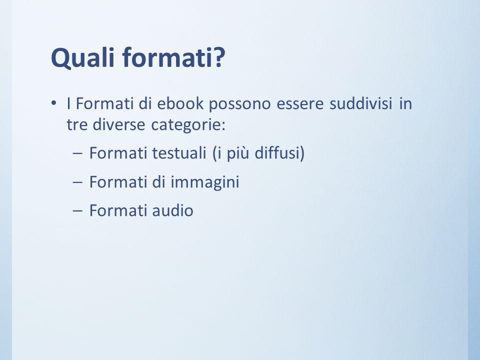 Quali formati I Formati di ebook possono essere suddivisi in tre diverse categorie: Formati testuali (i più diffusi)