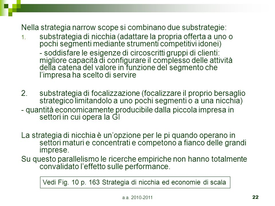 Nella strategia narrow scope si combinano due substrategie:
