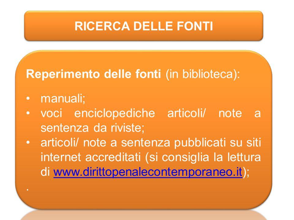 RICERCA DELLE FONTI Reperimento delle fonti (in biblioteca): manuali; voci enciclopediche articoli/ note a sentenza da riviste;