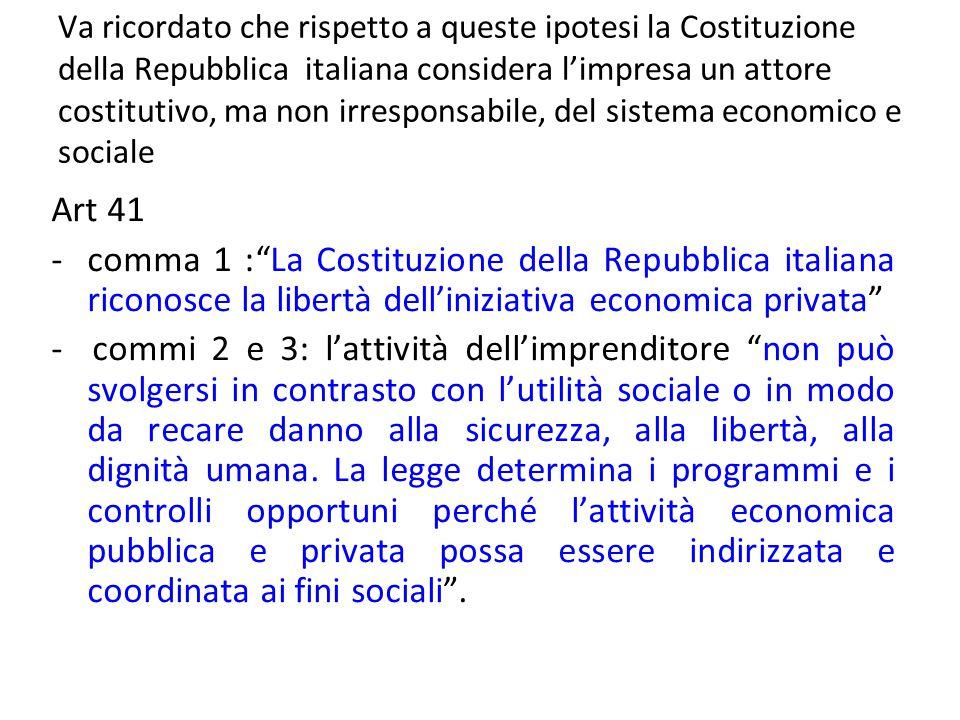 Va ricordato che rispetto a queste ipotesi la Costituzione della Repubblica italiana considera l'impresa un attore costitutivo, ma non irresponsabile, del sistema economico e sociale