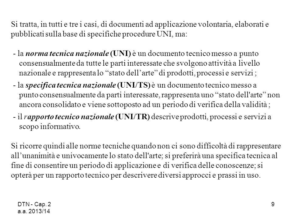 Si tratta, in tutti e tre i casi, di documenti ad applicazione volontaria, elaborati e pubblicati sulla base di specifiche procedure UNI, ma: