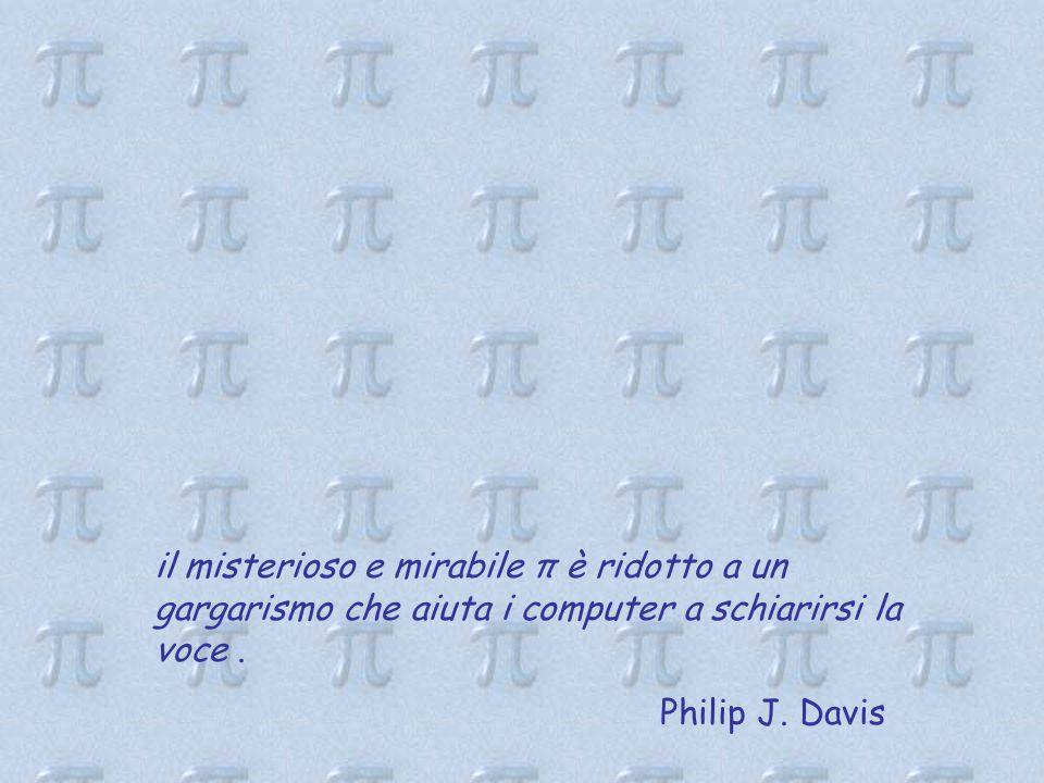 il misterioso e mirabile π è ridotto a un gargarismo che aiuta i computer a schiarirsi la voce .