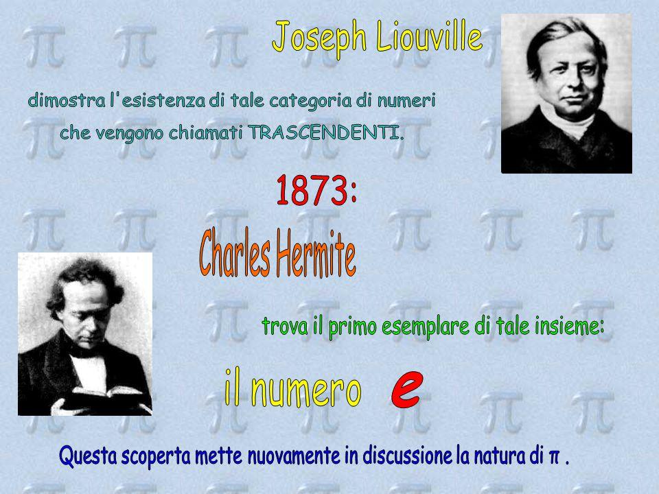 Joseph Liouville dimostra l esistenza di tale categoria di numeri. che vengono chiamati TRASCENDENTI.