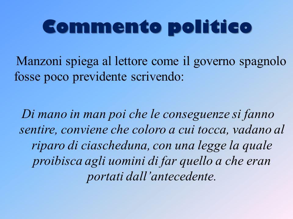 Commento politico Manzoni spiega al lettore come il governo spagnolo fosse poco previdente scrivendo: